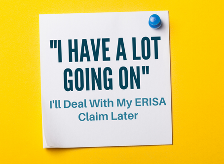 ERISA Claim Delays Could Kill Your Claim