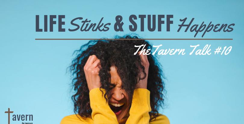 Tavern Talk #10: Life Stinks & Stuff Happens