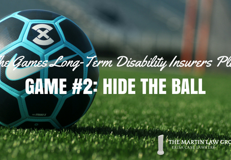 The Games Long Term Disability Insurers Play - Game #2: Hide the Ball