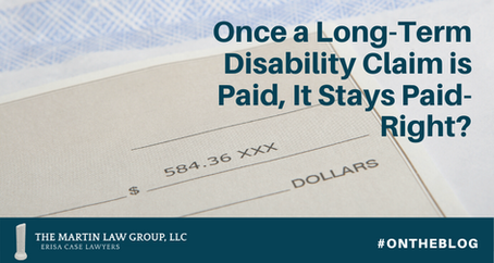 Once a Long Term Disability Claim is Paid, It Stays Paid, Right?