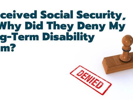 I Received Social Security, So Why Did They Deny My Long-Term Disability Claim?