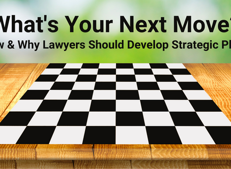 What's Your Next Move? How & Why Lawyers Should Develop Strategic Plans