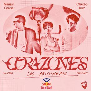 Corazones:  un nuevo podcast sobre el legendario disco de Los Prisioneros