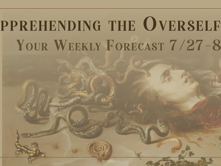 Apprehending the Overself, Your Weekly Forecast 7/27-8/2