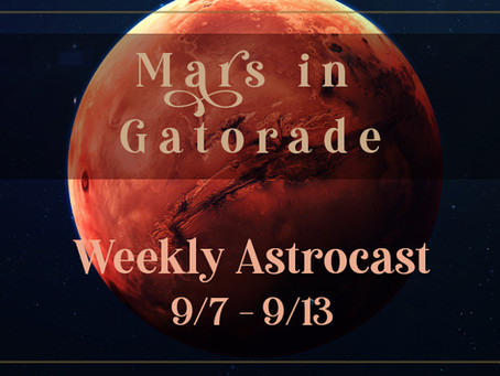 Mars Retrograde, Your Astrocast 9/7-9/13