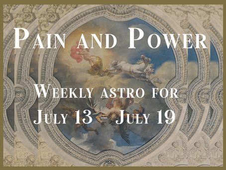 Power and Pain, Your Weekly Forecast 7/13-7/19