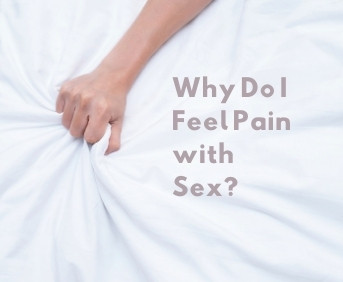 Why Do I Feel Pain with Sex?