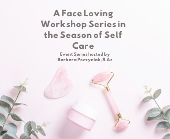 A Face Loving Workshop Series in the Season of Self Care