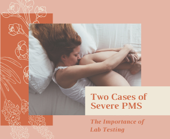 Two Cases of Severe PMS – the importance of lab testing