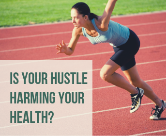 Is Your Hustle Harming Your Health?