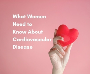 What Women Need to Know about Cardiovascular Disease?