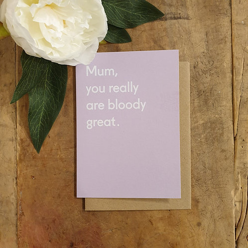 'Mum you really are bloody great' - Mother's Day Card