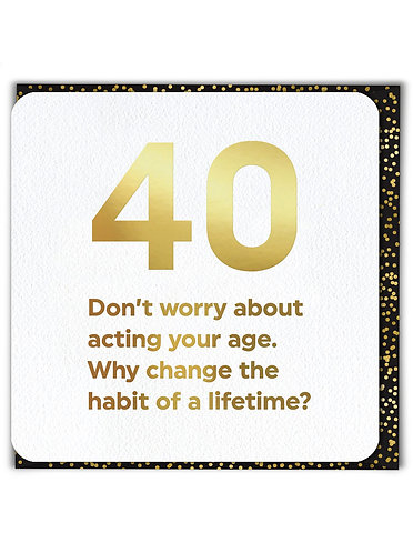 40 Don't Worry About Acting Your Age...