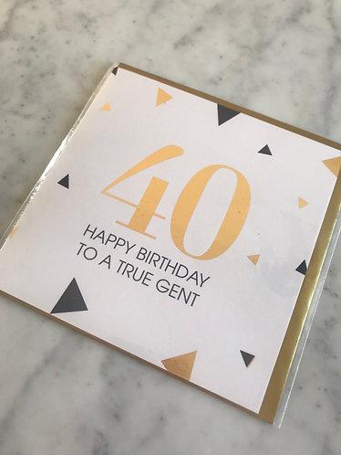 40 Birthday to a True Gent Card