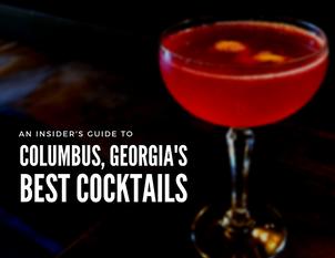 Columbus, Georgia's Best Cocktails