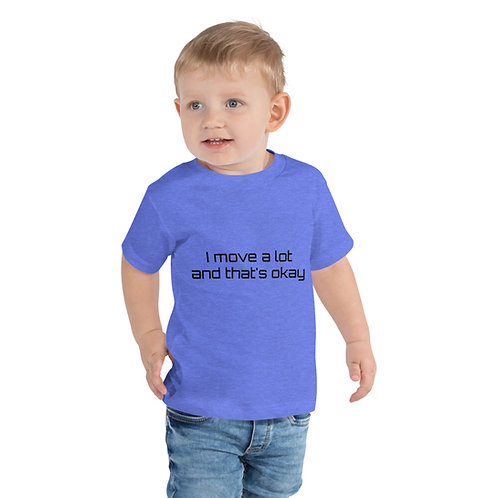 I Move A Lot and That's Okay - Toddler Short Sleeve Tee