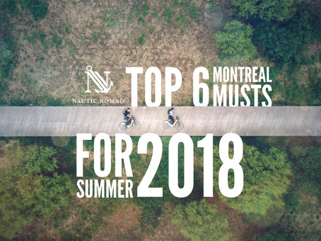 Top 6 Montreal Musts for Summer 2018