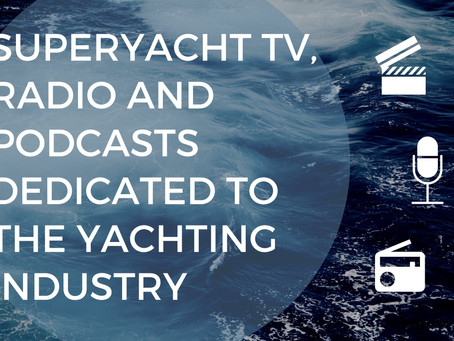Superyacht TV, Radio and Podcasts dedicated to the Yachting Industry