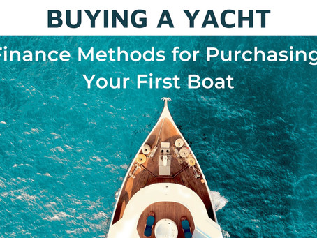 Yacht Buying | Finance Methods for Purchasing Your First Boat
