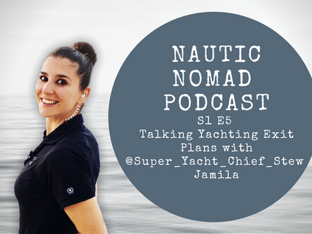 S1 E5 Nautic Nomad Podcast with Jamila aka @Super_Yacht_Chief_Stew | Yachting Exit Plans