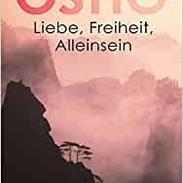 """Osho - """"Liebe, Freiheit, Alleinsein"""""""