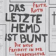 """Fritz Roth - """"Das letzte Hemd ist bunt"""""""