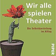 """Erving Goffman - """"Wir alle spielen Theater"""""""