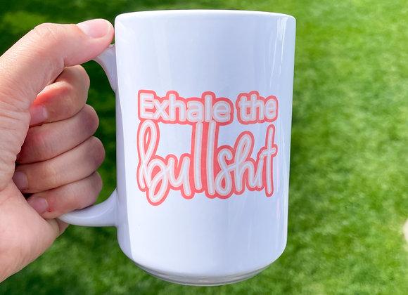 """""""Exhale the bullshit"""""""