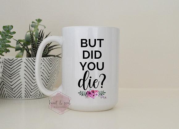 """""""But did you die?"""""""