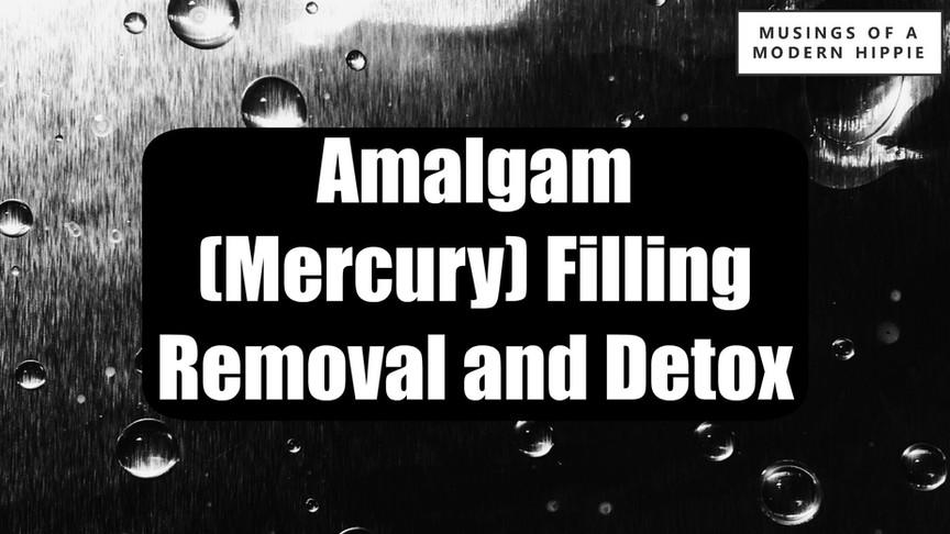 Mercury - You've Got to Go. (Amalgam filling removal and detox)