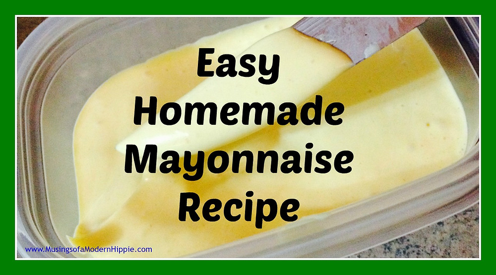 Easy Homemade Mayo Recipe | Musings of a Modern Hippie