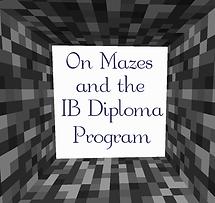 On Mazes and the IB Diploma Program