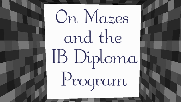 On Mazes and the IB Diploma Program