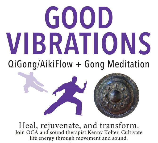 GOOD VIBRATIONS -  QiGong/AikiFlow + Gong Meditation  Sunday, May 19, 4pm-6pm
