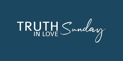 TRUTH IN LOVE SUNDAY.jpg