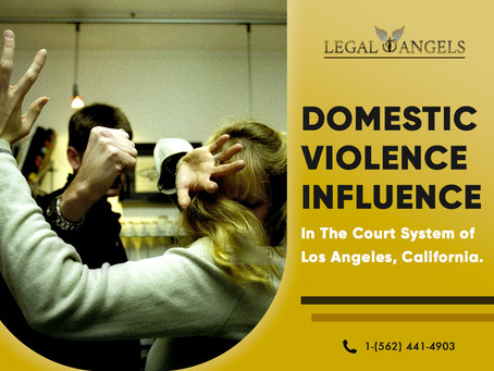 Domestic Violence influences in the court System of Los Angeles California