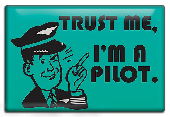 Fridge Magnet - Trust Me I'm A Pilot