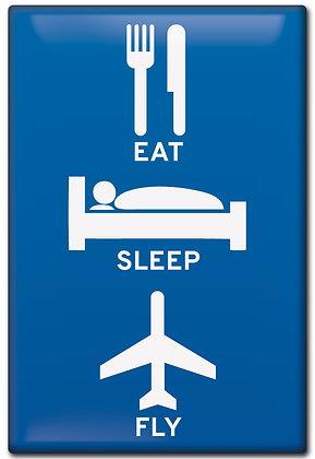 Fridge Magnet - Eat, Sleep, Fly