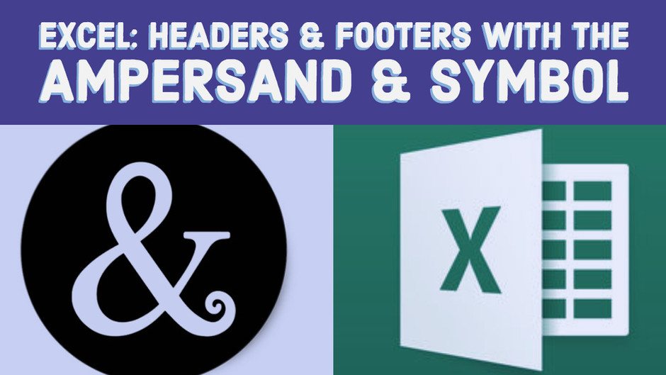 Excel:  Headers & Footers with the Ampersand & Symbol