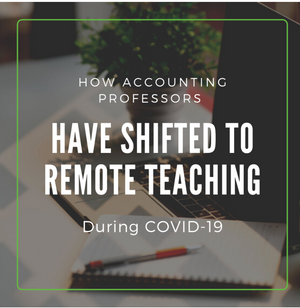 HOW ACCOUNTING PROFESSORS HAVE SHIFTED TO REMOTE TEACHING DURING COVID-19