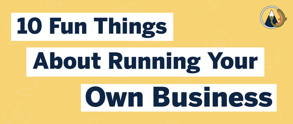 10 Fun Things About Running Your Own Business