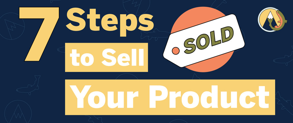Seven Basic Steps to Sell Your Product