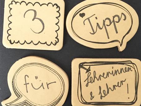Unsere drei wichtigsten Tipps für Lehrerinnen und Lehrer