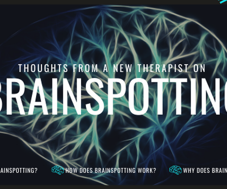 Thoughts from a New Brainspotting Therapist