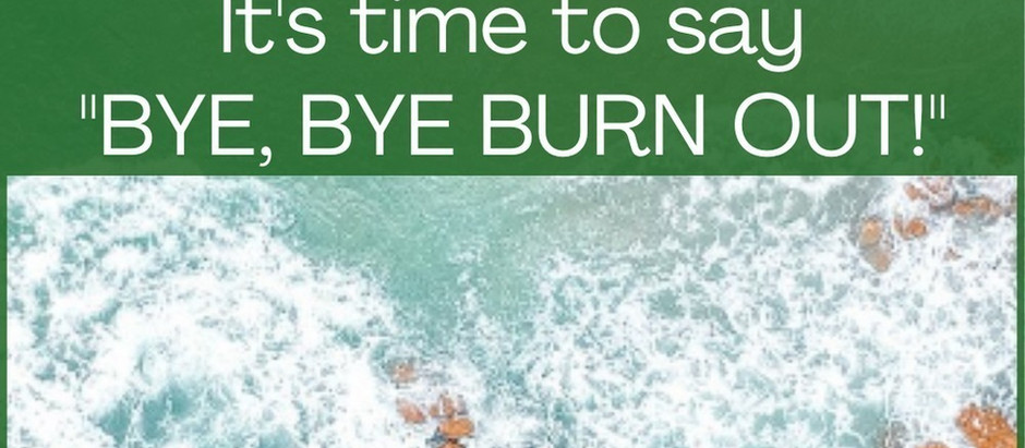 4 Ways to Say Bye to Burn Out!