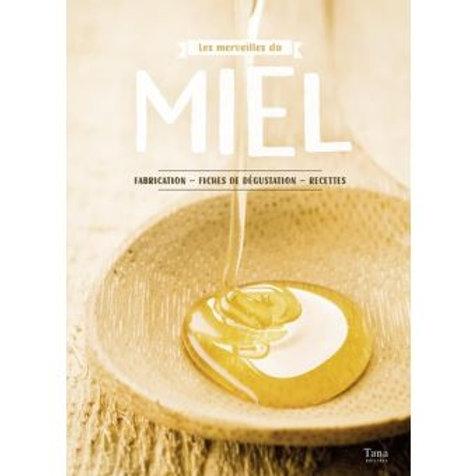 Les Merveilles du miel (Fabrication, fiches de dégustation, recettes)