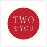 Two Be You