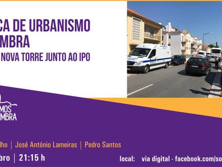 """Somos Coimbra promove tertúlia """"Política de Urbanismo em Coimbra: O caso da nova torre junto ao IPO"""""""