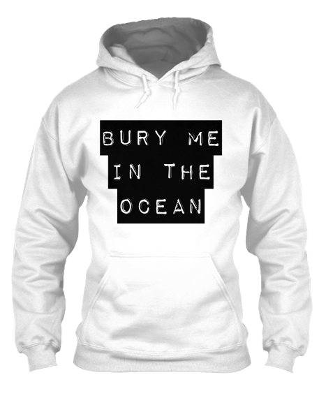 Bury Me in the Ocean Sweatshirt