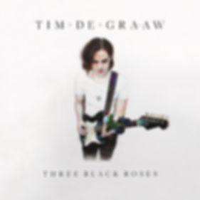 Three Black Roses EP, Three Black Roses, Tim De Graaw, Singer, Songwriter, Guitarist, Producer, Artist, Blues-Rock, Americana, Pop
